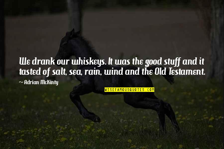Old Stuff Quotes By Adrian McKinty: We drank our whiskeys. It was the good