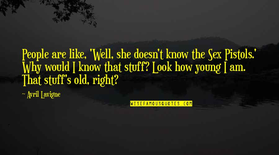 Old Stuff Quotes By Avril Lavigne: People are like, 'Well, she doesn't know the