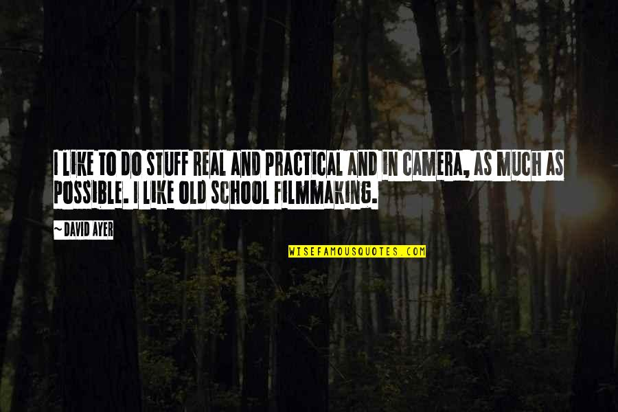 Old Stuff Quotes By David Ayer: I like to do stuff real and practical