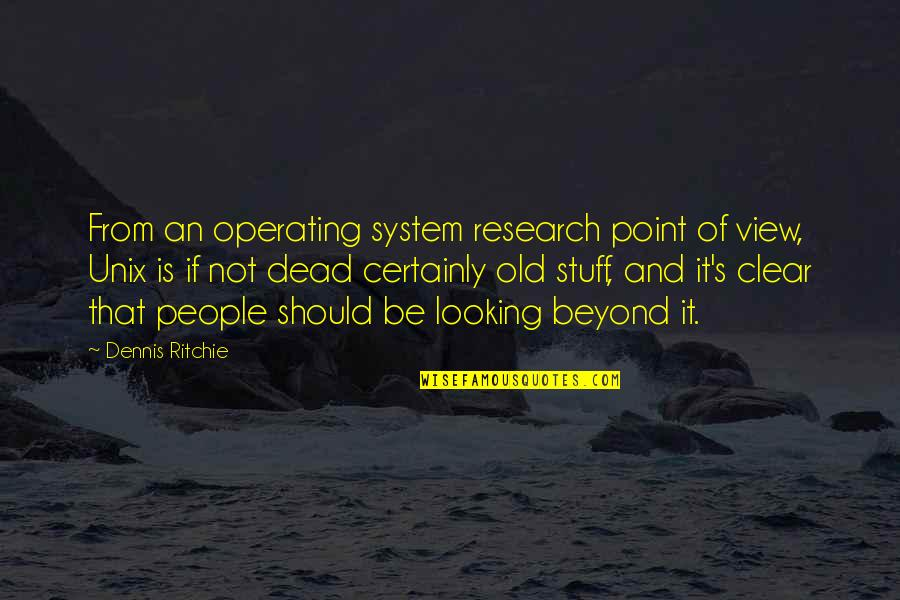 Old Stuff Quotes By Dennis Ritchie: From an operating system research point of view,
