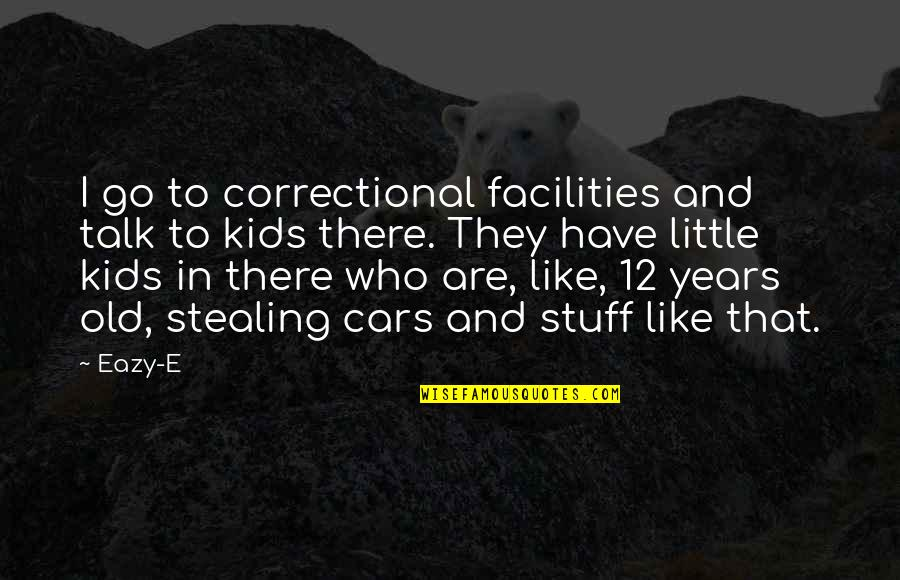 Old Stuff Quotes By Eazy-E: I go to correctional facilities and talk to