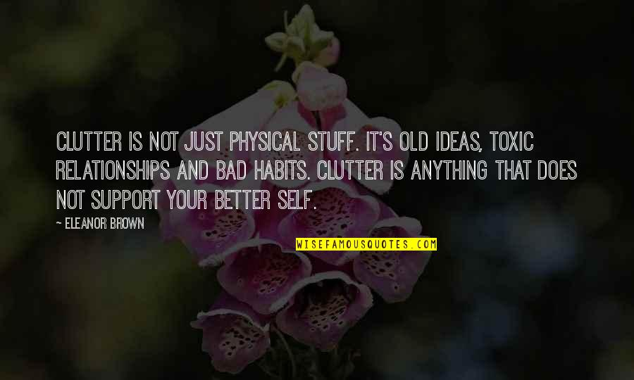Old Stuff Quotes By Eleanor Brown: Clutter is not just physical stuff. It's old