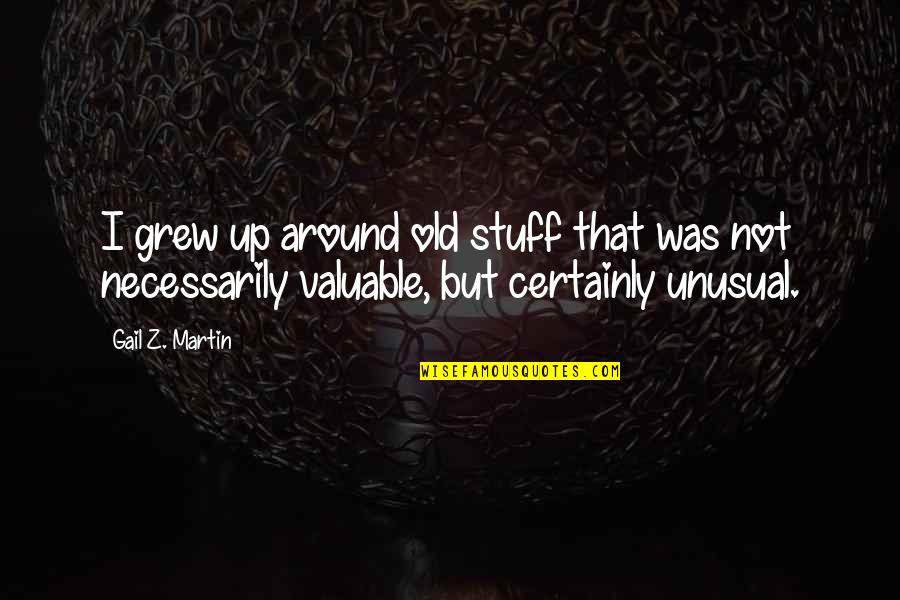 Old Stuff Quotes By Gail Z. Martin: I grew up around old stuff that was