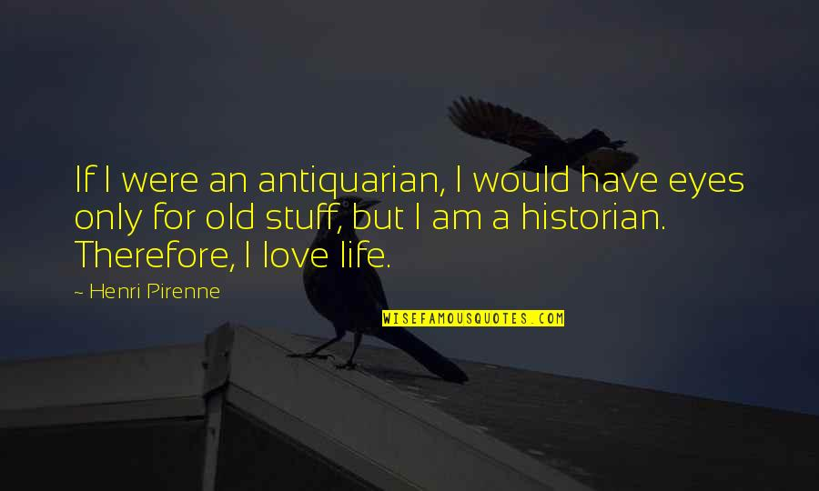Old Stuff Quotes By Henri Pirenne: If I were an antiquarian, I would have