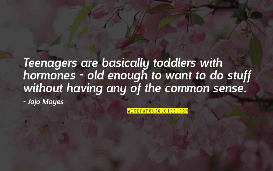 Old Stuff Quotes By Jojo Moyes: Teenagers are basically toddlers with hormones - old