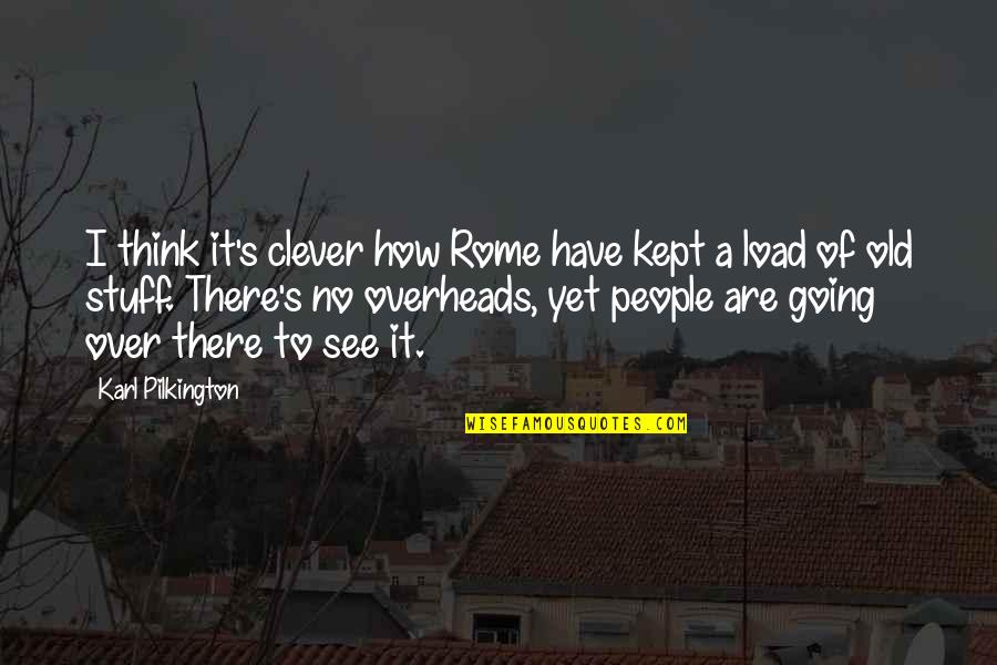 Old Stuff Quotes By Karl Pilkington: I think it's clever how Rome have kept