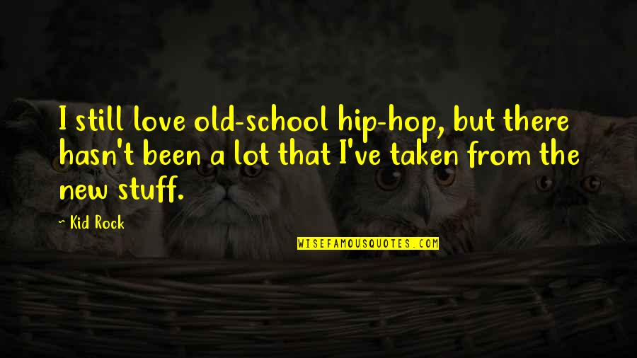 Old Stuff Quotes By Kid Rock: I still love old-school hip-hop, but there hasn't