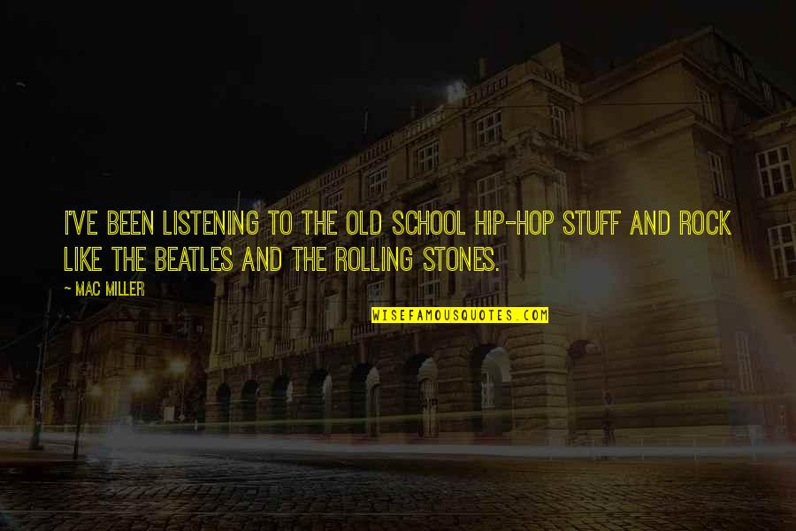 Old Stuff Quotes By Mac Miller: I've been listening to the old school hip-hop