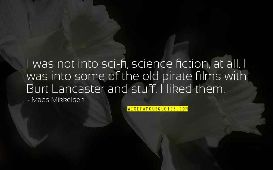 Old Stuff Quotes By Mads Mikkelsen: I was not into sci-fi, science fiction, at