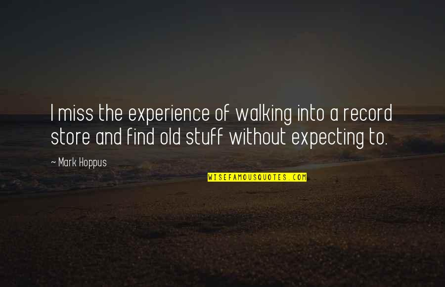 Old Stuff Quotes By Mark Hoppus: I miss the experience of walking into a