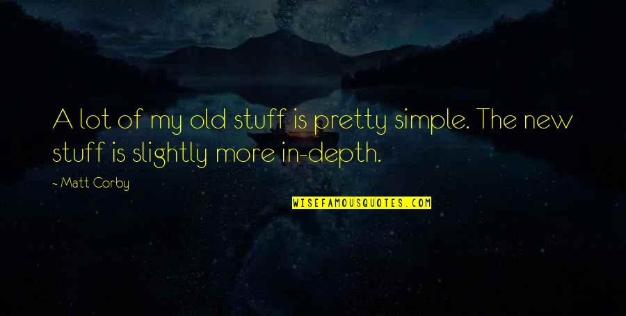 Old Stuff Quotes By Matt Corby: A lot of my old stuff is pretty