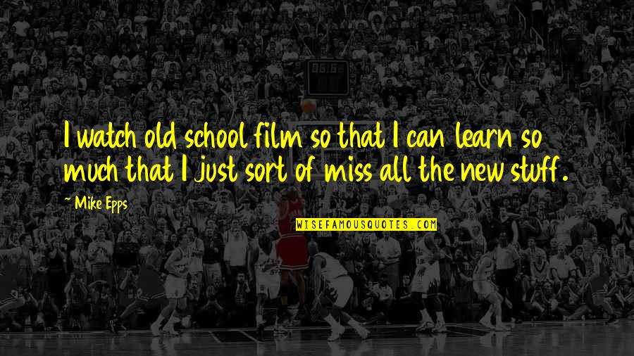 Old Stuff Quotes By Mike Epps: I watch old school film so that I