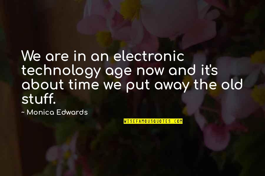 Old Stuff Quotes By Monica Edwards: We are in an electronic technology age now