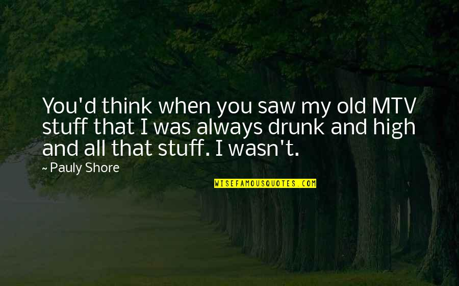 Old Stuff Quotes By Pauly Shore: You'd think when you saw my old MTV