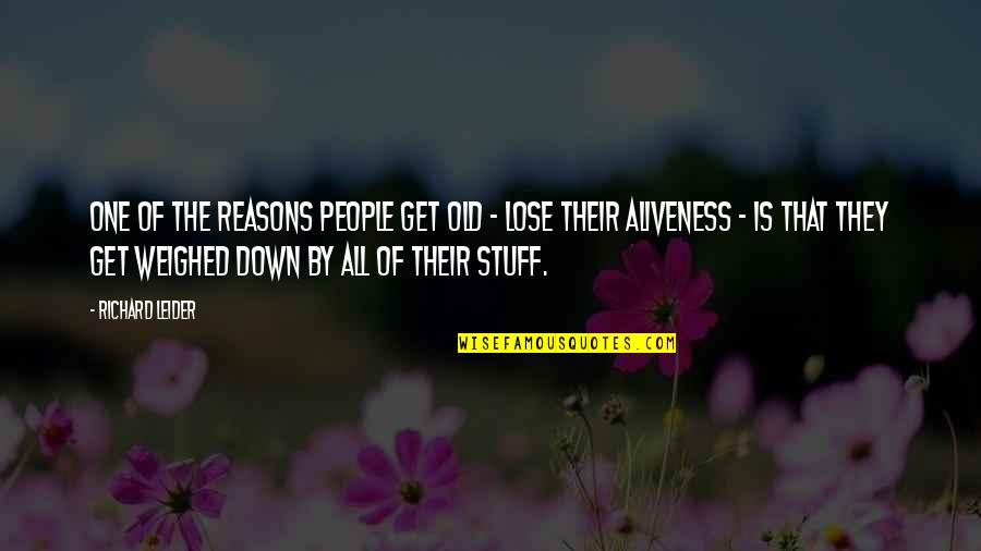 Old Stuff Quotes By Richard Leider: One of the reasons people get old -