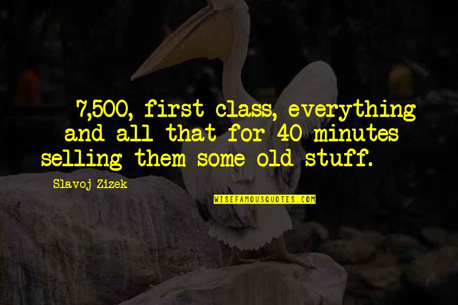 Old Stuff Quotes By Slavoj Zizek: €7,500, first-class, everything - and all that for
