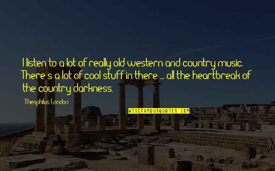 Old Stuff Quotes By Theophilus London: I listen to a lot of really old