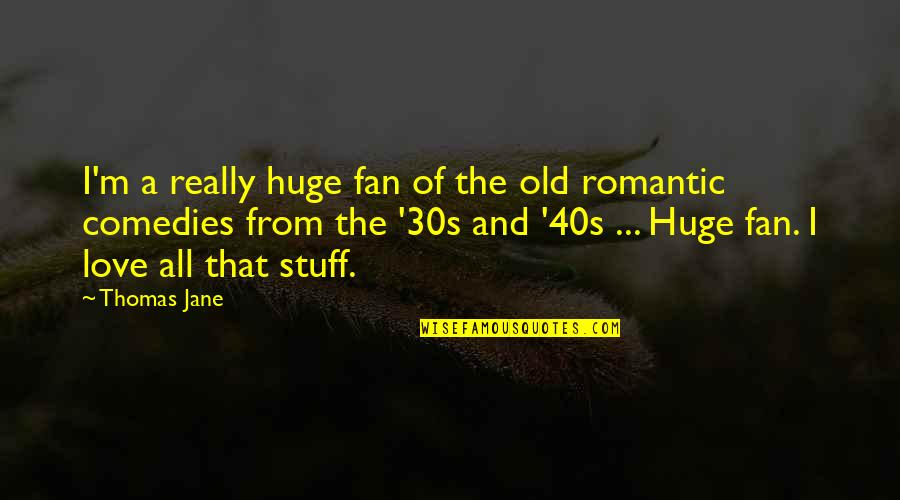 Old Stuff Quotes By Thomas Jane: I'm a really huge fan of the old