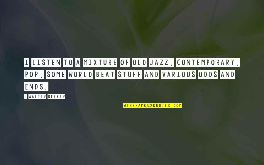 Old Stuff Quotes By Walter Becker: I listen to a mixture of old jazz,