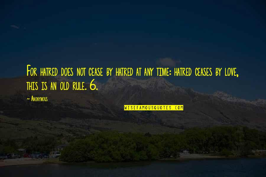 Old Time Love Quotes By Anonymous: For hatred does not cease by hatred at