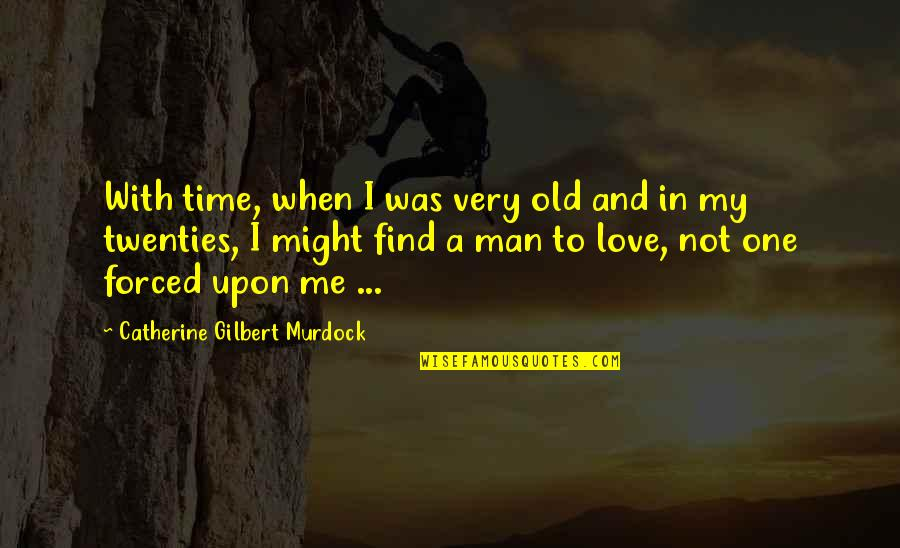 Old Time Love Quotes By Catherine Gilbert Murdock: With time, when I was very old and