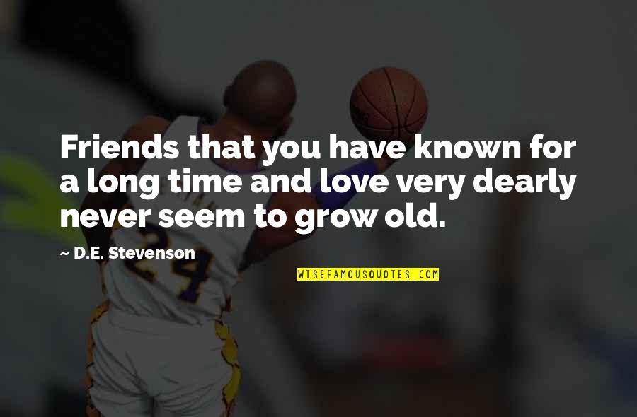 Old Time Love Quotes By D.E. Stevenson: Friends that you have known for a long