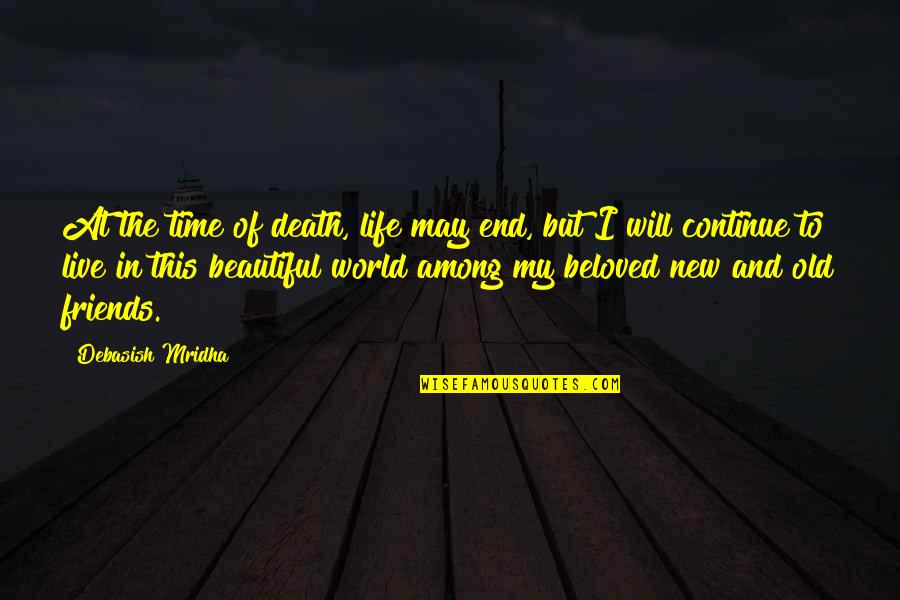 Old Time Love Quotes By Debasish Mridha: At the time of death, life may end,