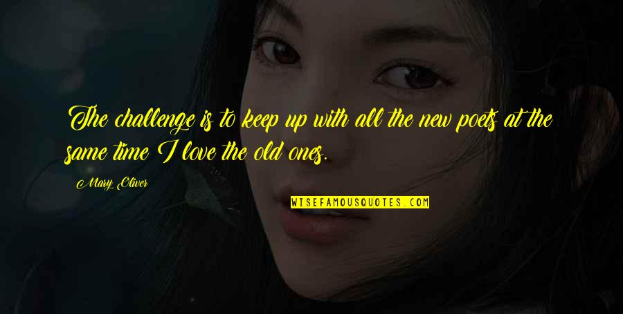 Old Time Love Quotes By Mary Oliver: The challenge is to keep up with all