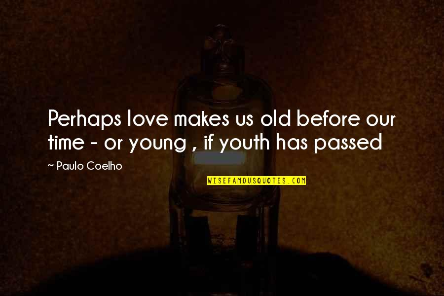 Old Time Love Quotes By Paulo Coelho: Perhaps love makes us old before our time