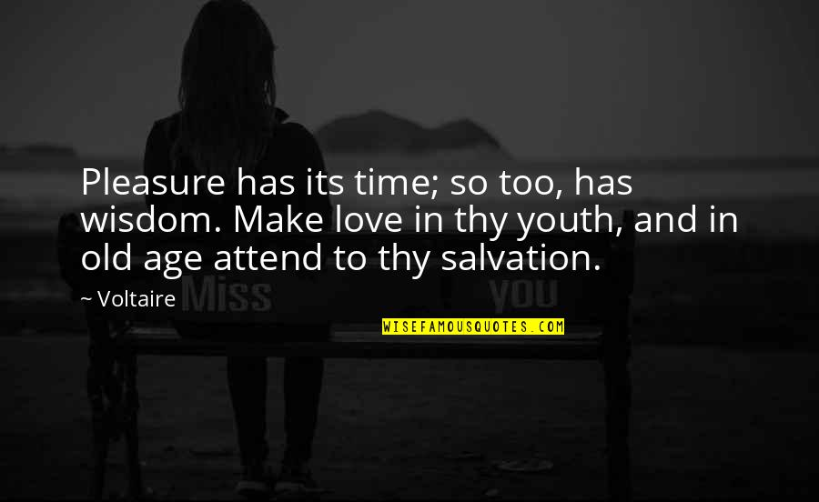Old Time Love Quotes By Voltaire: Pleasure has its time; so too, has wisdom.