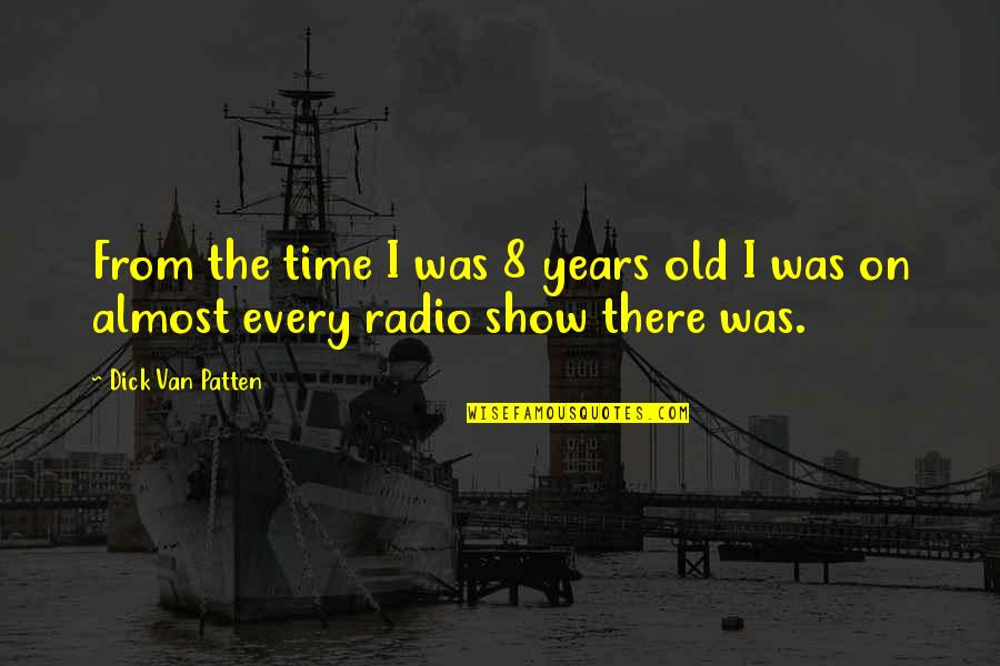 Old Time Radio Quotes By Dick Van Patten: From the time I was 8 years old