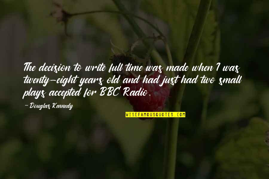 Old Time Radio Quotes By Douglas Kennedy: The decision to write full time was made