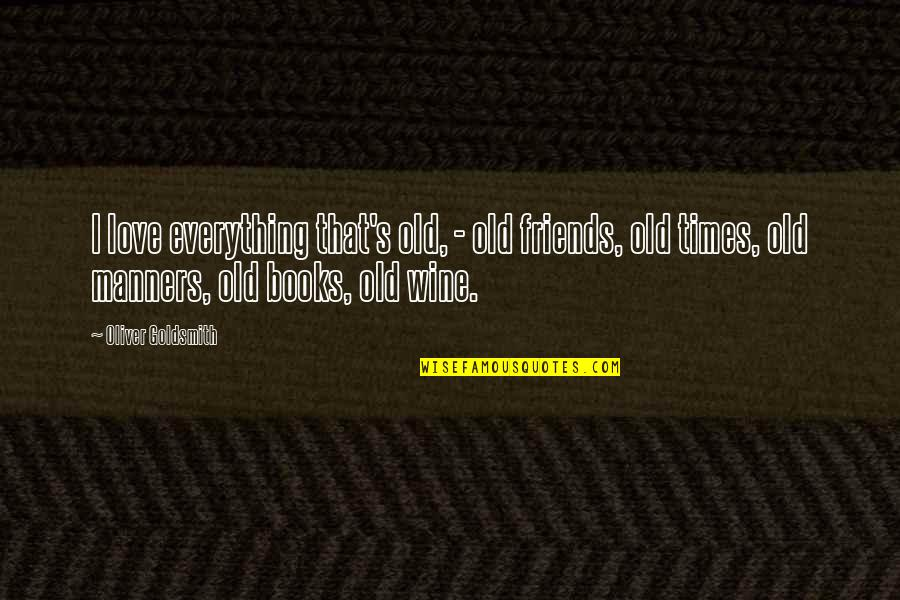 Old Times With Old Friends Quotes By Oliver Goldsmith: I love everything that's old, - old friends,