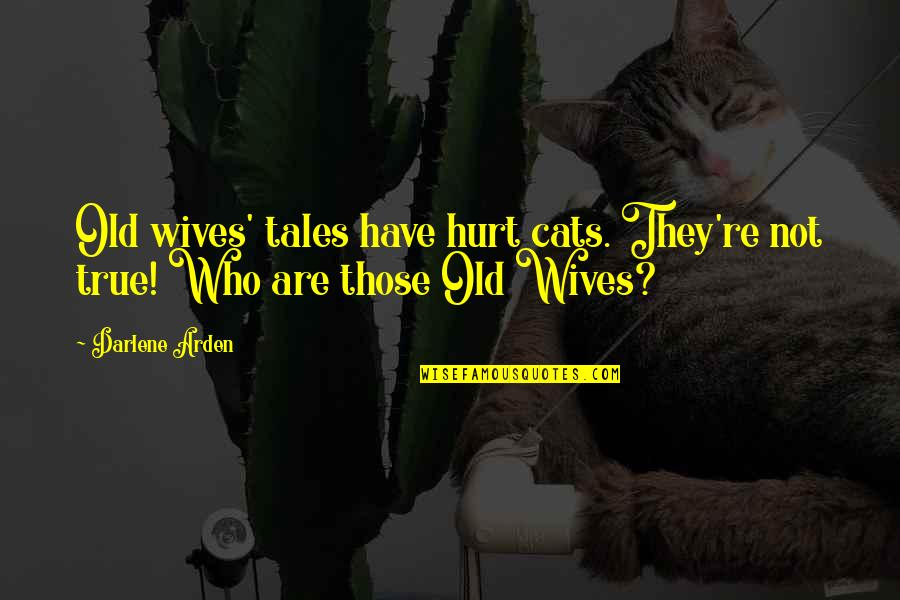 Old Wives Tales Quotes By Darlene Arden: Old wives' tales have hurt cats. They're not