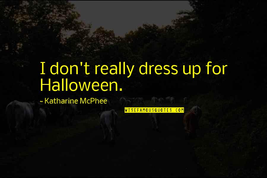 Older Boyfriends Quotes By Katharine McPhee: I don't really dress up for Halloween.