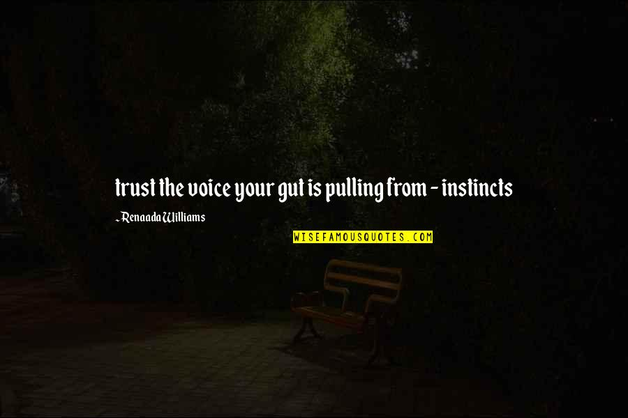 Older Boyfriends Quotes By Renaada Williams: trust the voice your gut is pulling from