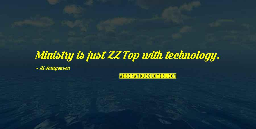 Older Brothers And Little Sisters Quotes By Al Jourgensen: Ministry is just ZZ Top with technology.