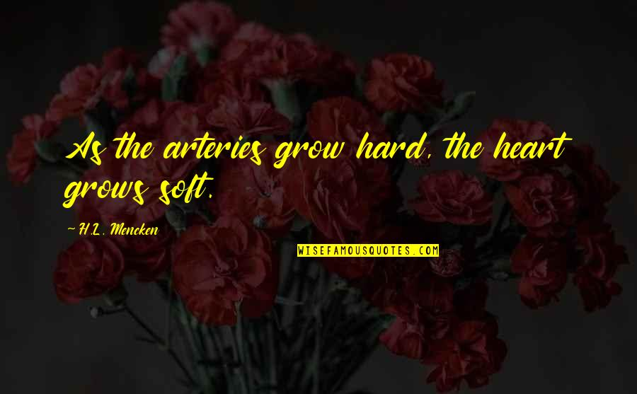 Older Brothers And Little Sisters Quotes By H.L. Mencken: As the arteries grow hard, the heart grows
