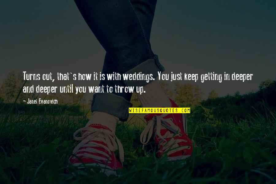 Older Brothers And Little Sisters Quotes By Janet Evanovich: Turns out, that's how it is with weddings.