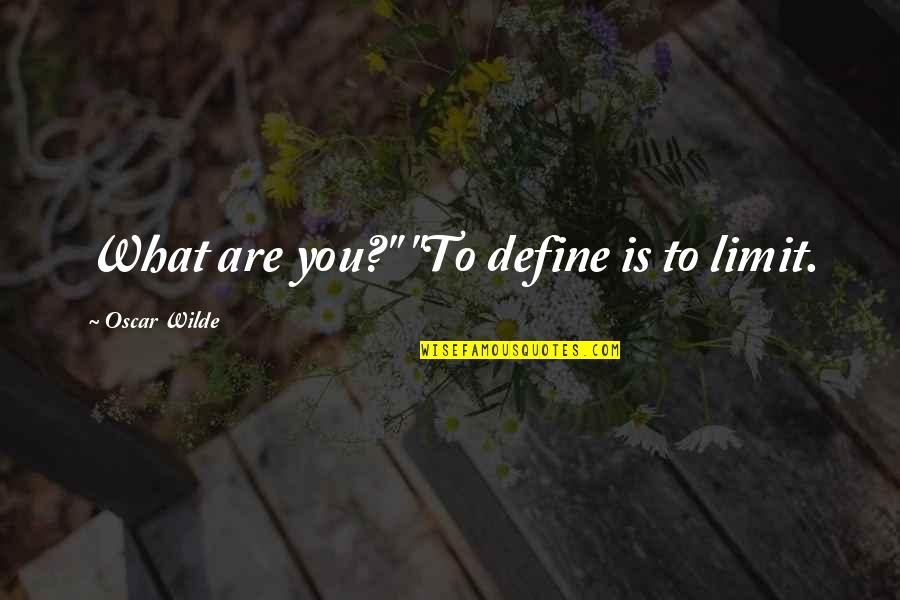 """Older Brothers And Little Sisters Quotes By Oscar Wilde: What are you?"""" """"To define is to limit."""