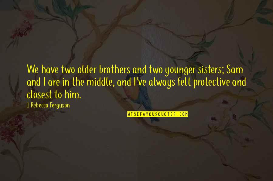 Older Brothers From Younger Sisters Quotes By Rebecca Ferguson We Have Two And