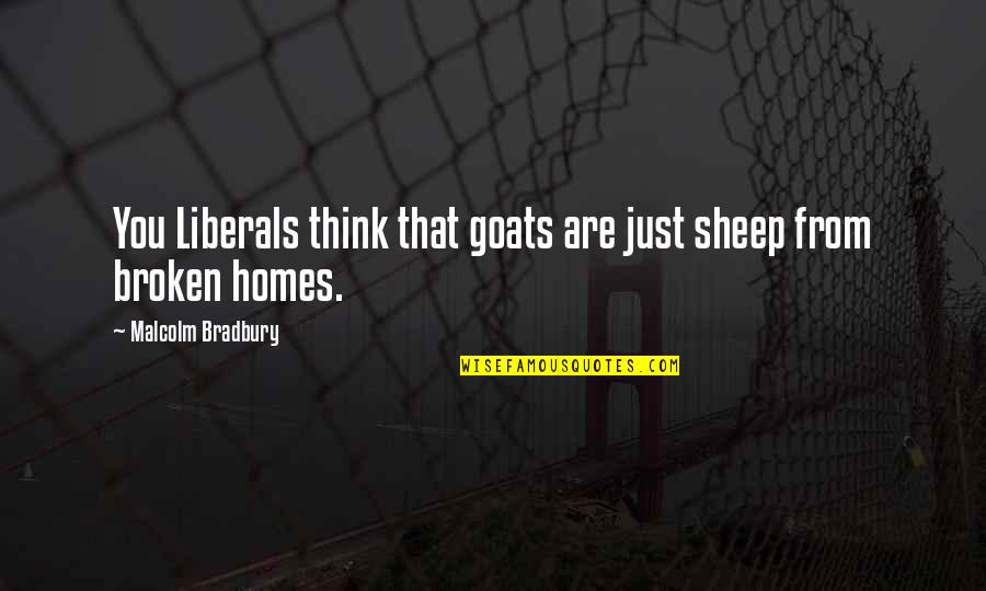 Older Than Dirt Quotes By Malcolm Bradbury: You Liberals think that goats are just sheep
