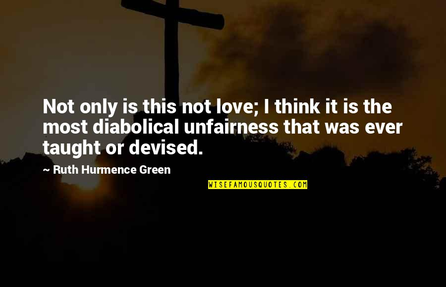 Older Than Dirt Quotes By Ruth Hurmence Green: Not only is this not love; I think