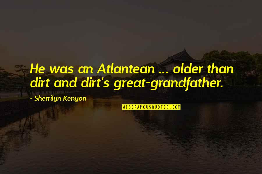 Older Than Dirt Quotes By Sherrilyn Kenyon: He was an Atlantean ... older than dirt