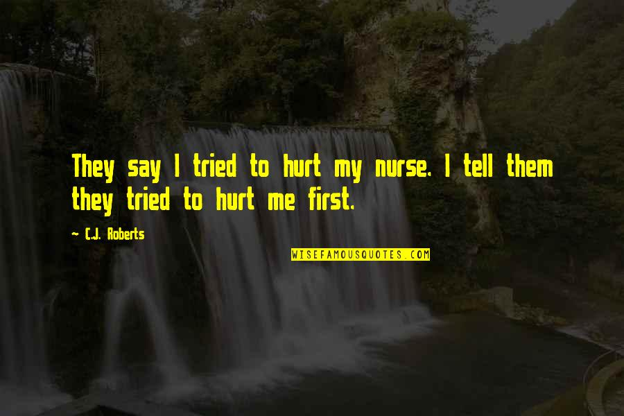 Oldies Love Song Quotes By C.J. Roberts: They say I tried to hurt my nurse.