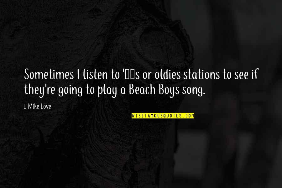 Oldies Love Song Quotes By Mike Love: Sometimes I listen to '60s or oldies stations