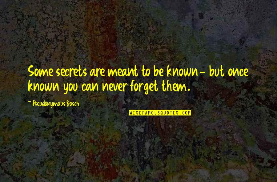 Oldies Love Song Quotes By Pseudonymous Bosch: Some secrets are meant to be known- but