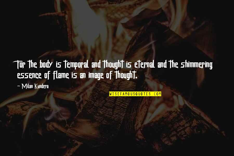 Oldies Pictures Quotes By Milan Kundera: For the body is temporal and thought is