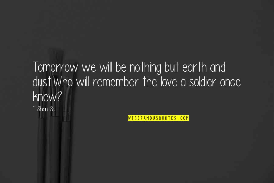 Oldies Pictures Quotes By Shan Sa: Tomorrow we will be nothing but earth and