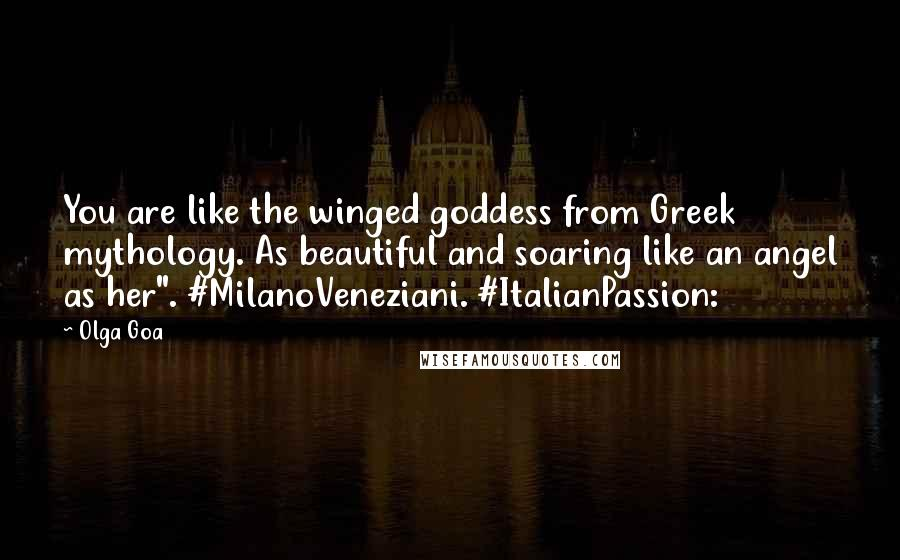 "Olga Goa quotes: You are like the winged goddess from Greek mythology. As beautiful and soaring like an angel as her"". #MilanoVeneziani. #ItalianPassion:"